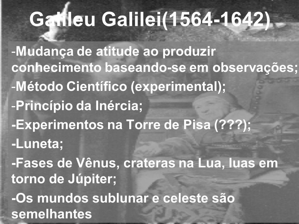Galileu Galilei(1564-1642) -Mudança de atitude ao produzir conhecimento baseando-se em observações; -Método Científico (experimental); -Princípio da I