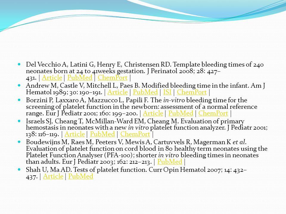 Del Vecchio A, Latini G, Henry E, Christensen RD. Template bleeding times of 240 neonates born at 24 to 41weeks gestation. J Perinatol 2008; 28: 427–