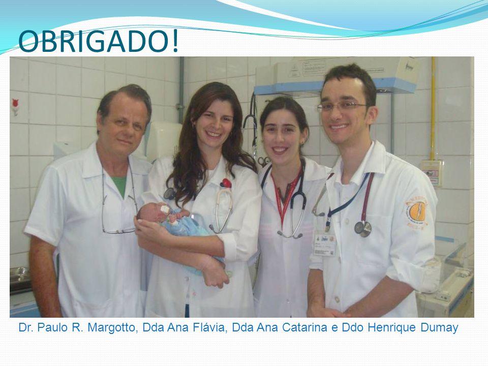 OBRIGADO! Dr. Paulo R. Margotto, Dda Ana Flávia, Dda Ana Catarina e Ddo Henrique Dumay
