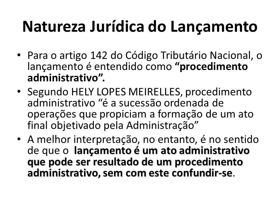 Natureza Jurídica do Lançamento Para o artigo 142 do Código Tributário Nacional, o lançamento é entendido como procedimento administrativo.
