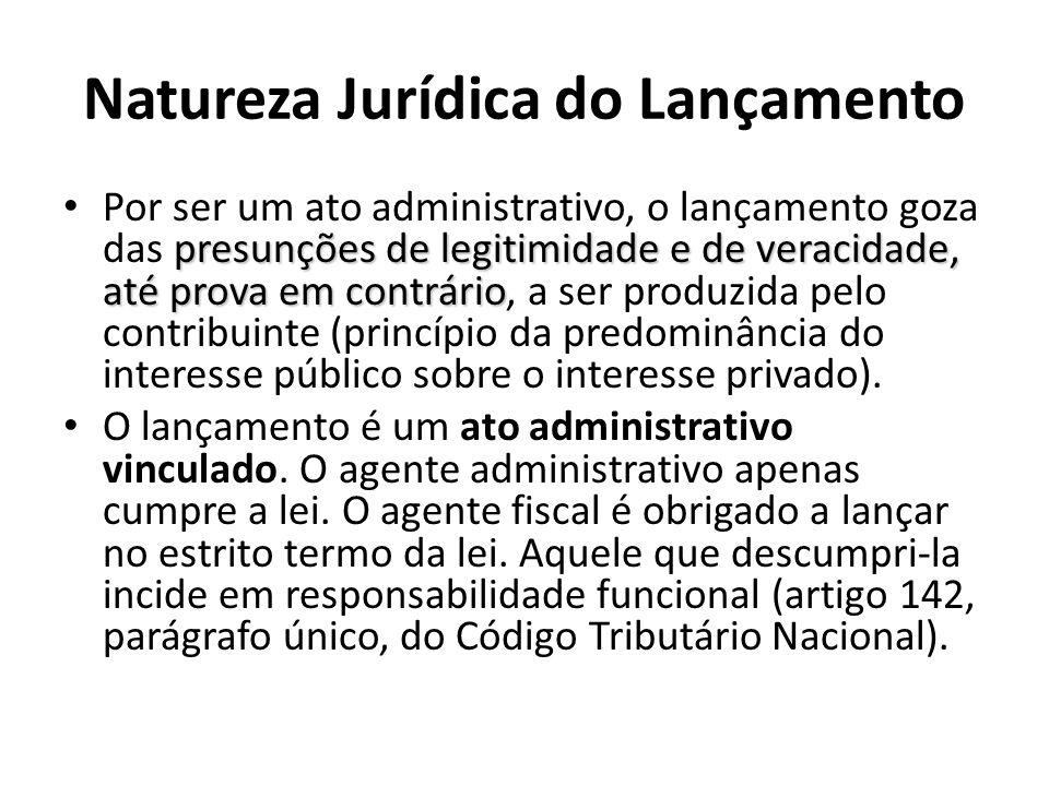 Natureza Jurídica do Lançamento presunções de legitimidade e de veracidade, até prova em contrário Por ser um ato administrativo, o lançamento goza da