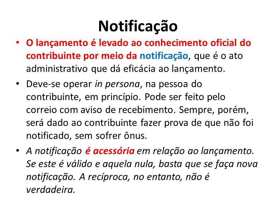 Notificação O lançamento é levado ao conhecimento oficial do contribuinte por meio da notificação, que é o ato administrativo que dá eficácia ao lança