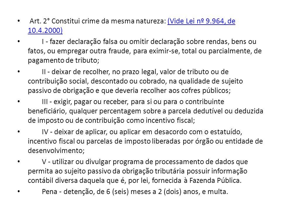 Art. 2° Constitui crime da mesma natureza: (Vide Lei nº 9.964, de 10.4.2000)(Vide Lei nº 9.964, de 10.4.2000) I - fazer declaração falsa ou omitir dec