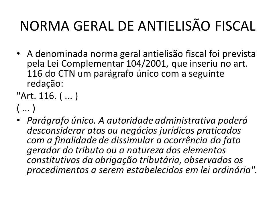 NORMA GERAL DE ANTIELISÃO FISCAL A denominada norma geral antielisão fiscal foi prevista pela Lei Complementar 104/2001, que inseriu no art. 116 do CT