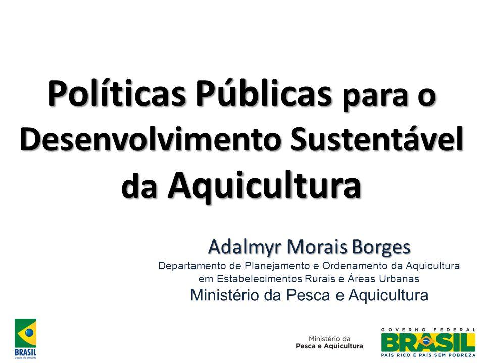 Obrigado Adalmyr Morais Borges adalmyr.borges@mpa.gov.br 61 2023 3717 / 9997 4306 Departamento de Planejamento e Ordenamento da Aquicultura em Estabelecimentos Rurais e Áreas Urbanas adalmyr.borges@mpa.gov.br
