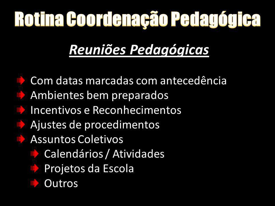 Reuniões Pedagógicas Com datas marcadas com antecedência Ambientes bem preparados Incentivos e Reconhecimentos Ajustes de procedimentos Assuntos Colet