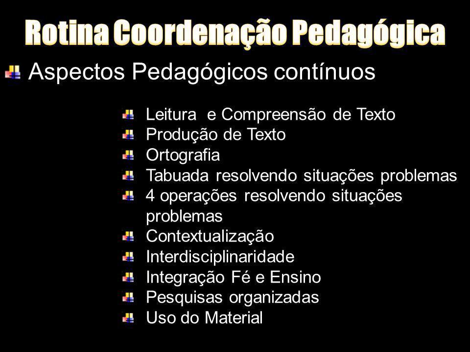 Aspectos Pedagógicos contínuos Leitura e Compreensão de Texto Produção de Texto Ortografia Tabuada resolvendo situações problemas 4 operações resolven
