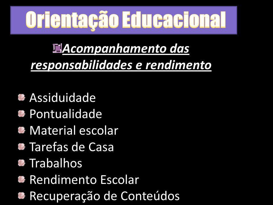 Acompanhamento das responsabilidades e rendimento Assiduidade Pontualidade Material escolar Tarefas de Casa Trabalhos Rendimento Escolar Recuperação d