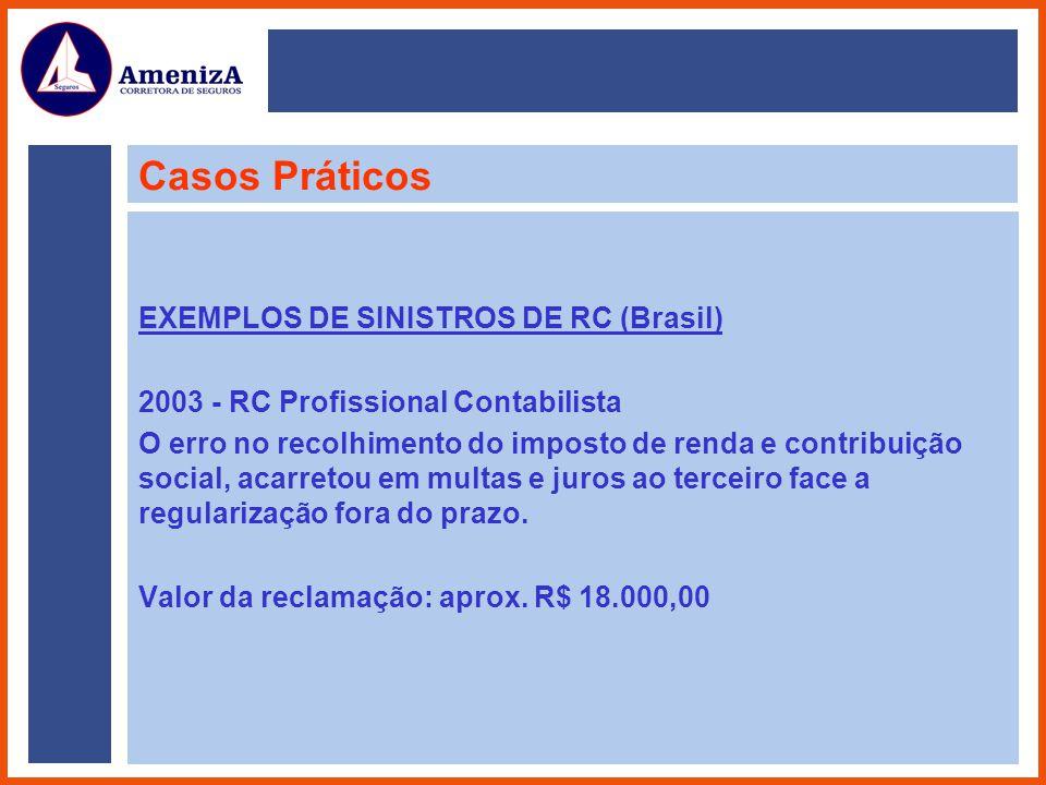 Casos Práticos EXEMPLOS DE SINISTROS DE RC (Brasil) 2003 - RC Profissional Contabilista O erro no recolhimento do imposto de renda e contribuição soci
