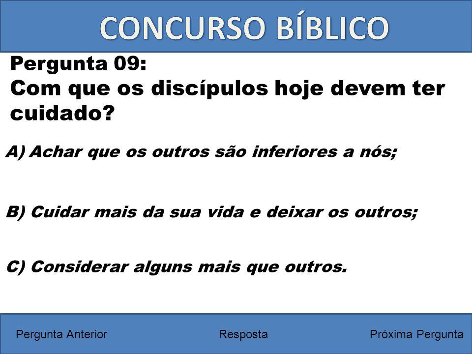 A)Achar que os outros são inferiores a nós; Pergunta 09: Com que os discípulos hoje devem ter cuidado? RespostaPróxima PerguntaPergunta Anterior B) Cu