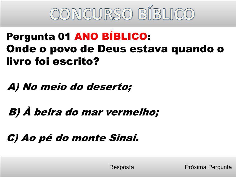Próxima Pergunta A) No meio do deserto; Pergunta 01 ANO BÍBLICO: Onde o povo de Deus estava quando o livro foi escrito? Resposta B) À beira do mar ver