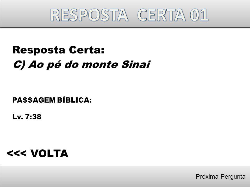Próxima Pergunta Resposta Certa: C) Ao pé do monte Sinai PASSAGEM BÍBLICA: Lv. 7:38 <<< VOLTA