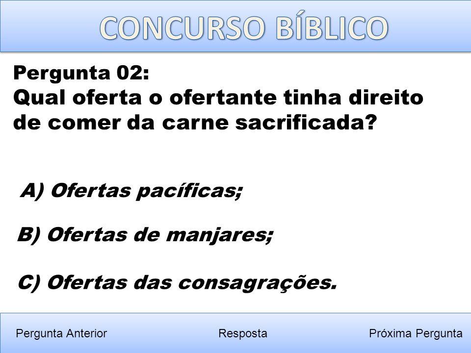 Pergunta Anterior C) Ofertas das consagrações. Pergunta 02: Qual oferta o ofertante tinha direito de comer da carne sacrificada? RespostaPróxima Pergu