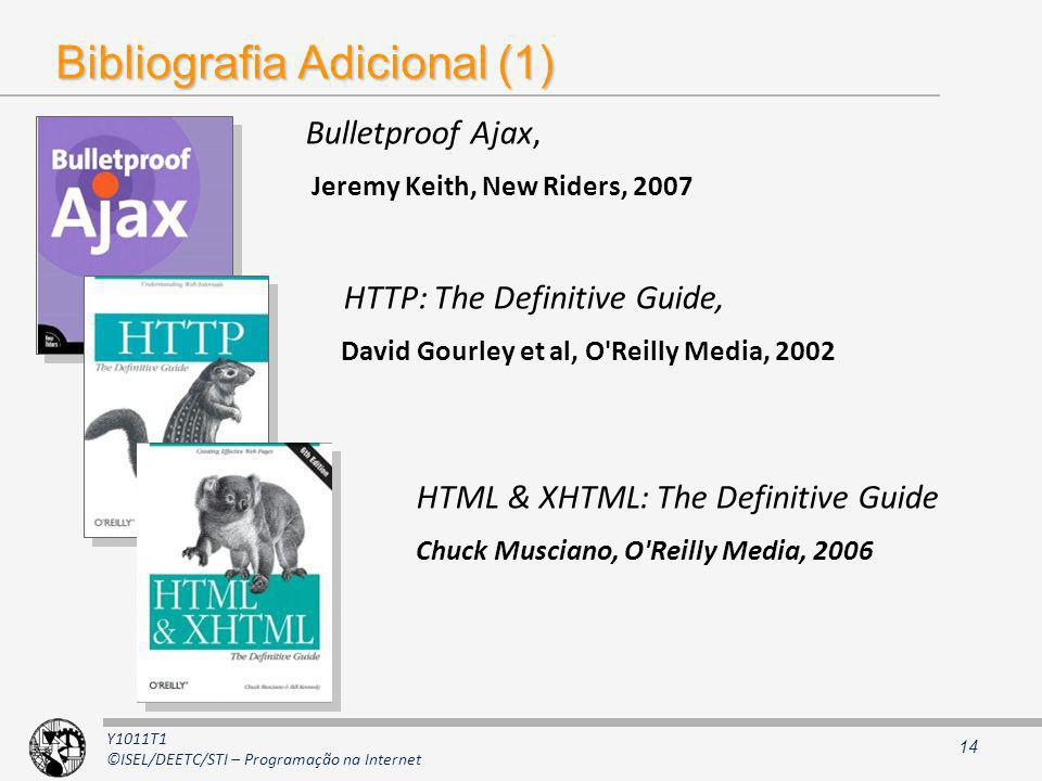 Y1011T1 ©ISEL/DEETC/STI – Programação na Internet Bibliografia Adicional (1) Bulletproof Ajax, Jeremy Keith, New Riders, 2007 HTTP: The Definitive Gui