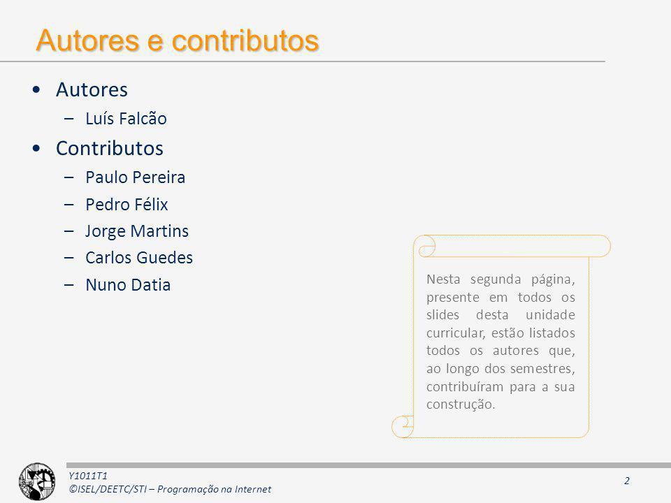 Y1011T1 ©ISEL/DEETC/STI – Programação na Internet Corpo docente Carlos Guedes –Sala 06 do CCISEL –cguedes@cc.isel.ipl.ptcguedes@cc.isel.ipl.pt –Lecciona a turma (LI51D) Paulo Pereira –Sala 14 do CCISEL –palbp@cc.isel.ipl.ptpalbp@cc.isel.ipl.pt –Lecciona a turma (LI51N) 3