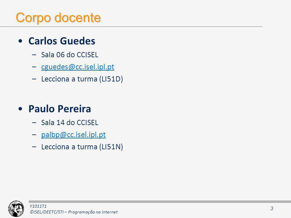 Y1011T1 ©ISEL/DEETC/STI – Programação na Internet Enquadramento (1) LEIC –Unidade curricular não optativa (pertence ao core) –Oferecida no 5º semestre LEETC / MEET –Unidade curricular optativa –Oferecida no 6º (LEETC) e 2º (MEET) semestre 6 créditos ECTS 4.5 horas semanais Ficha da unidade curricular http://www.cc.isel.ipl.pt/Pessoais/PedroPereira/MEIC/IC503.html 4