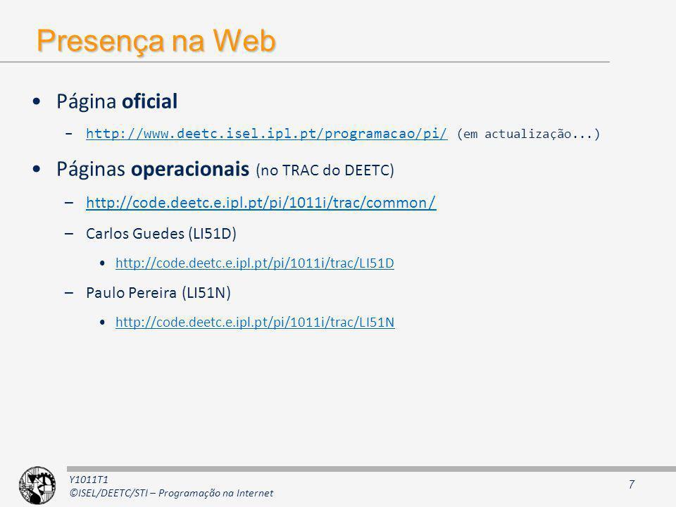 Y1011T1 ©ISEL/DEETC/STI – Programação na Internet Presença na Web Página oficial –http://www.deetc.isel.ipl.pt/programacao/pi/ (em actualização...)htt