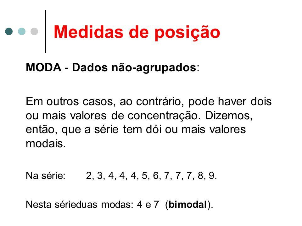 Medidas de posição MEDIANA (Md): Dados não-agrupados: Se, porém, a série dada tiver um número par de termos, a mediana será, por definição, qualquer dos números compreendidos entre os dois valores centrais da série.