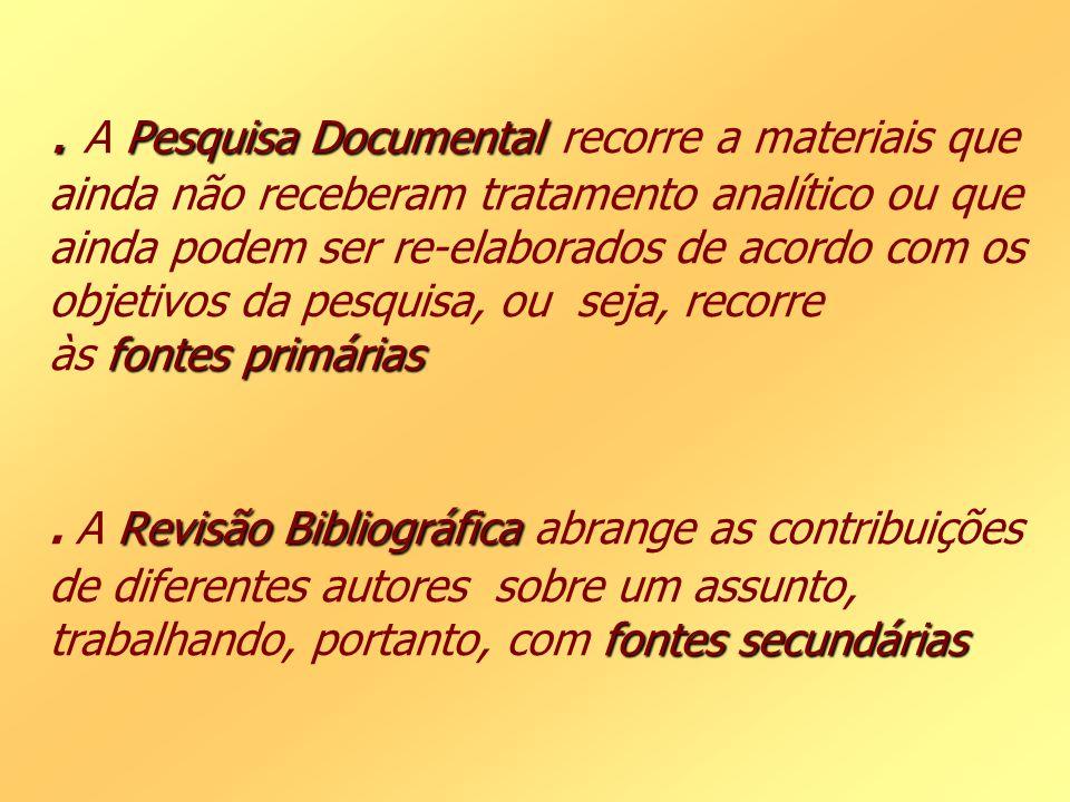 . Pesquisa Documental fontes primárias Revisão Bibliográfica fontes secundárias. A Pesquisa Documental recorre a materiais que ainda não receberam tra
