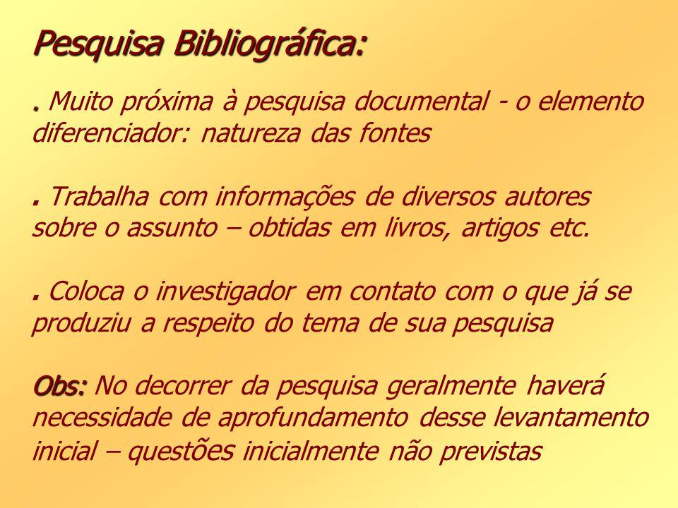 Pesquisa Bibliográfica:. Obs: Pesquisa Bibliográfica:. Muito próxima à pesquisa documental - o elemento diferenciador: natureza das fontes. Trabalha c