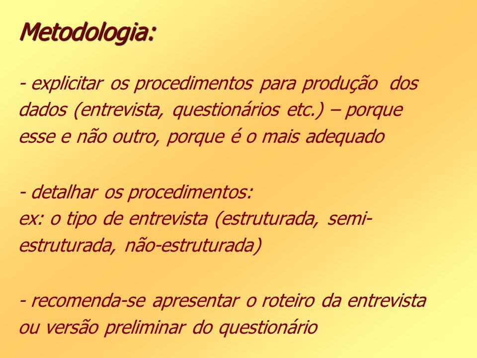 Metodologia: Metodologia: - explicitar os procedimentos para produção dos dados (entrevista, questionários etc.) – porque esse e não outro, porque é o