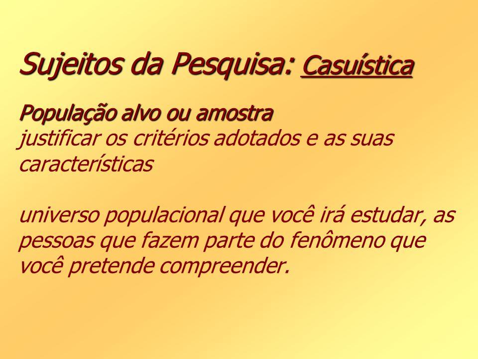 Sujeitos da Pesquisa: Casuística População alvo ou amostra Sujeitos da Pesquisa: Casuística População alvo ou amostra justificar os critérios adotados