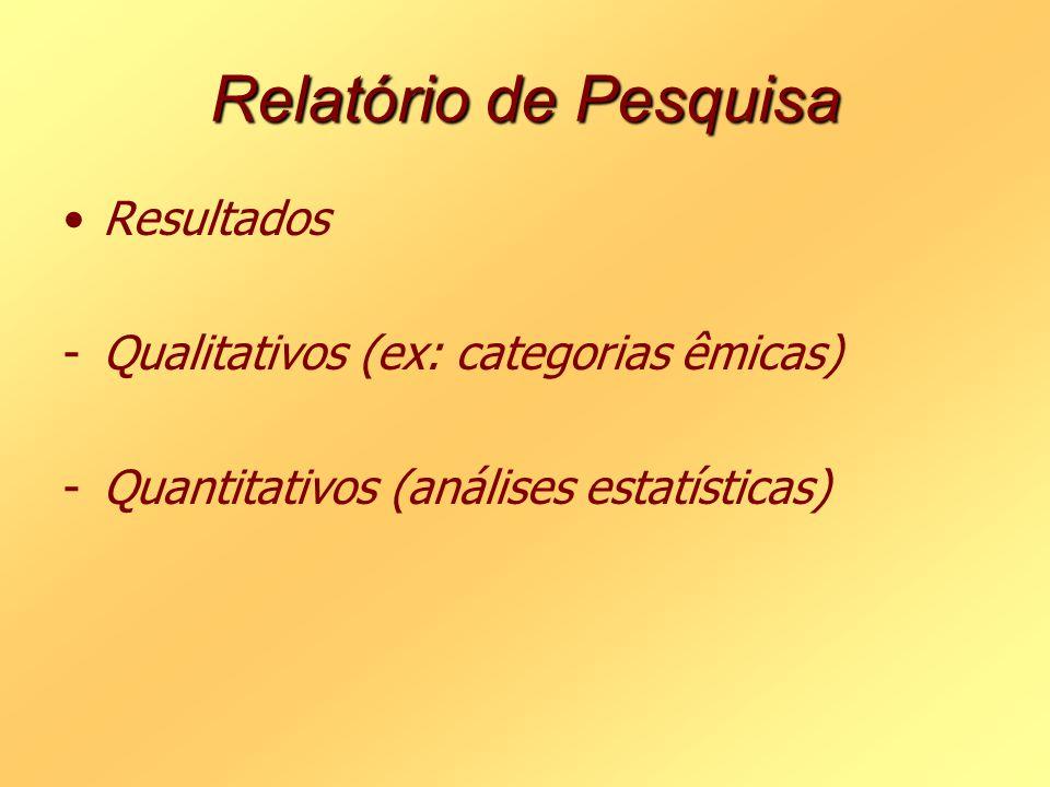 Relatório de Pesquisa Resultados -Qualitativos (ex: categorias êmicas) -Quantitativos (análises estatísticas)