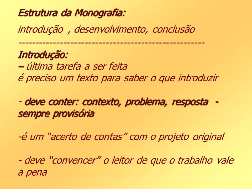 Estrutura da Monografia: Introdução: – deve conter: contexto, problema, resposta - sempre provisória Estrutura da Monografia: introdução, desenvolvime