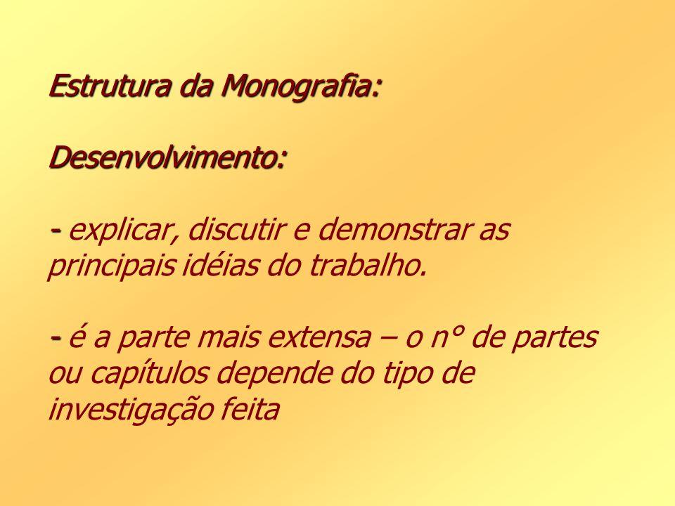 Estrutura da Monografia: Desenvolvimento: - - Estrutura da Monografia: Desenvolvimento: - explicar, discutir e demonstrar as principais idéias do trab