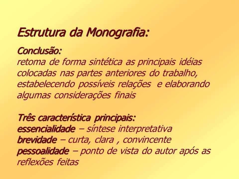 Estrutura da Monografia: Conclusão: Três característica principais: essencialidade brevidade pessoalidade Estrutura da Monografia: Conclusão: retoma d