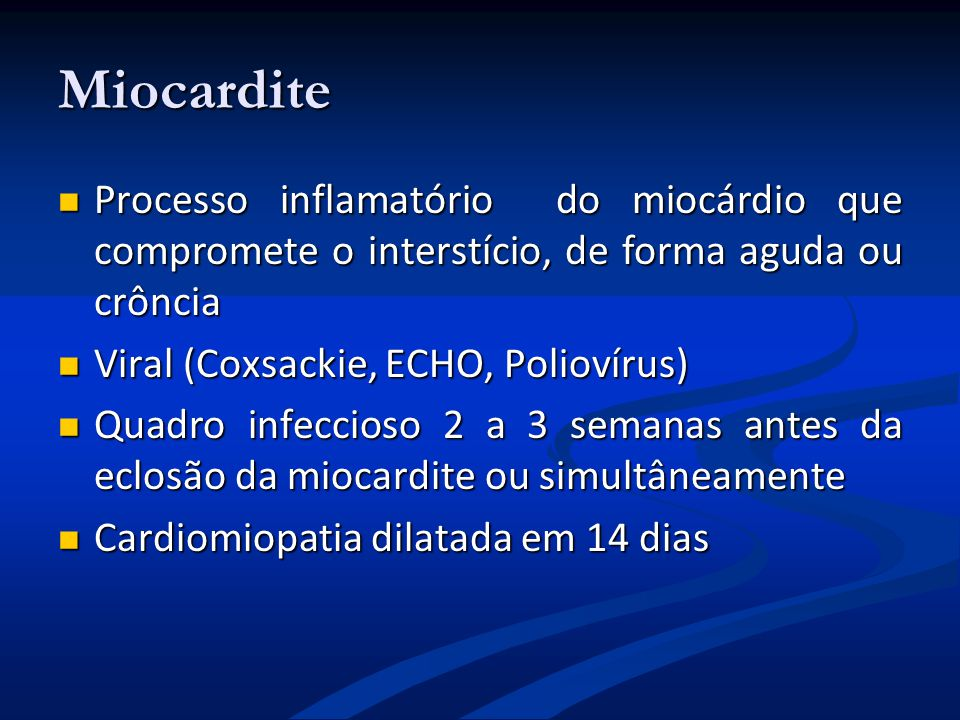 Miocardite Processo inflamatório do miocárdio que compromete o interstício, de forma aguda ou crôncia Processo inflamatório do miocárdio que compromet