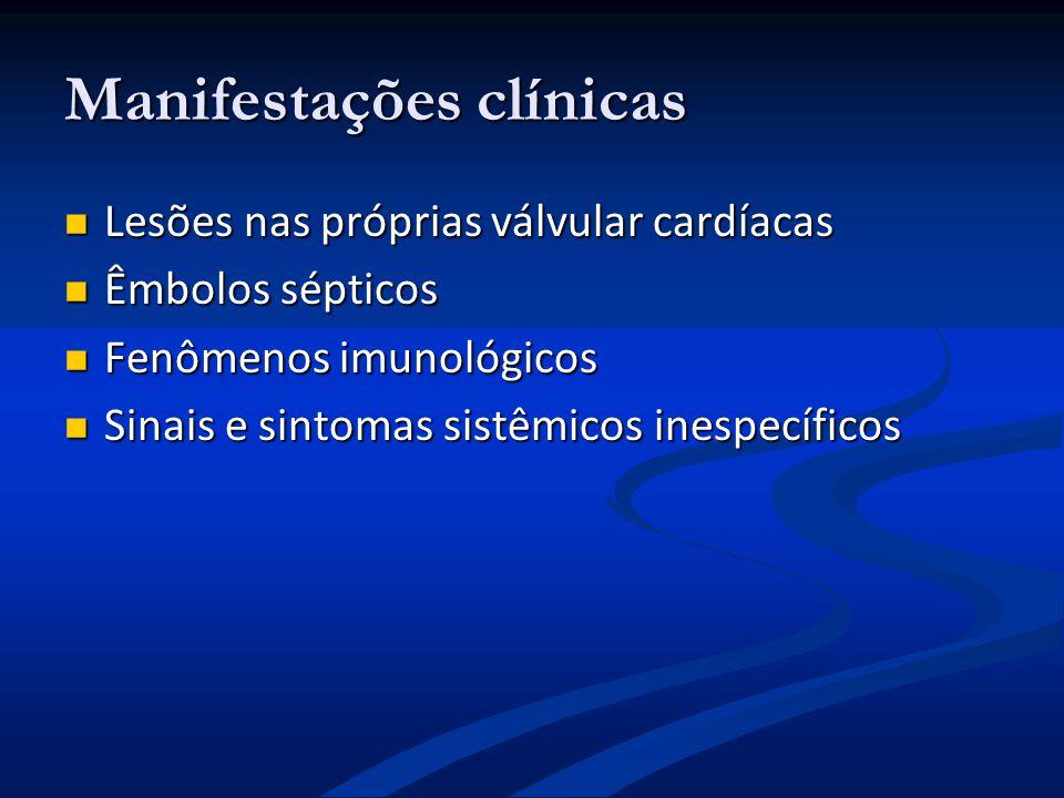 Manifestações clínicas Lesões nas próprias válvular cardíacas Lesões nas próprias válvular cardíacas Êmbolos sépticos Êmbolos sépticos Fenômenos imuno