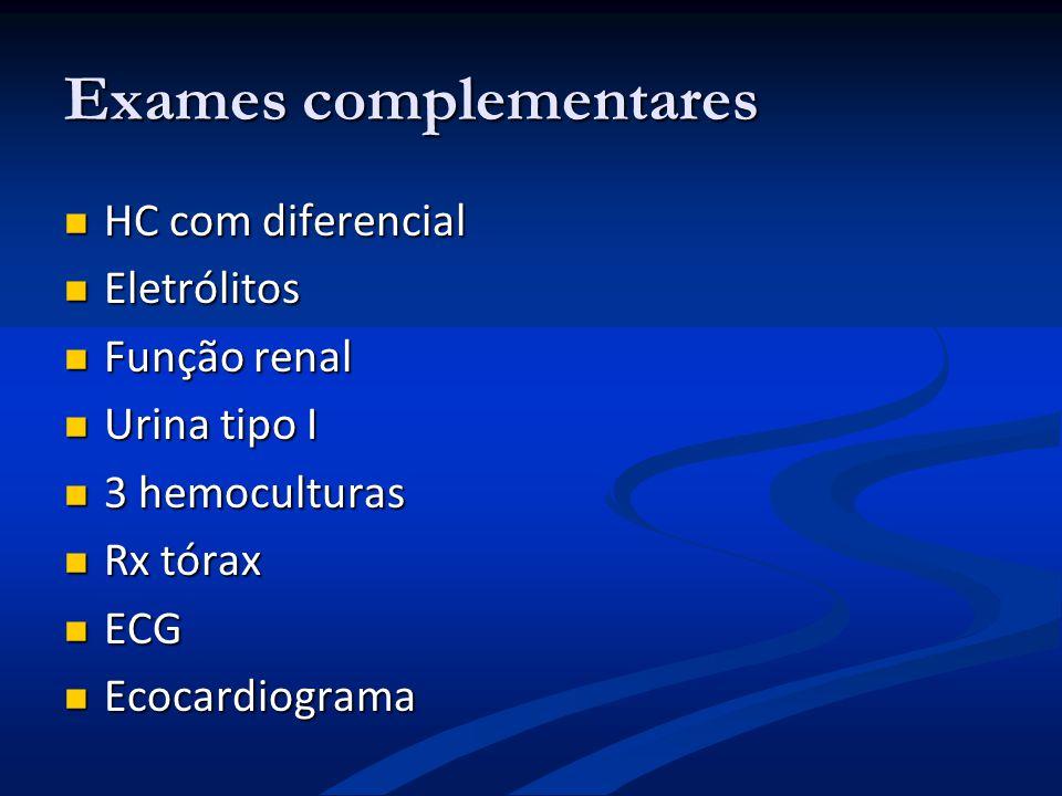 Exames complementares HC com diferencial HC com diferencial Eletrólitos Eletrólitos Função renal Função renal Urina tipo I Urina tipo I 3 hemoculturas
