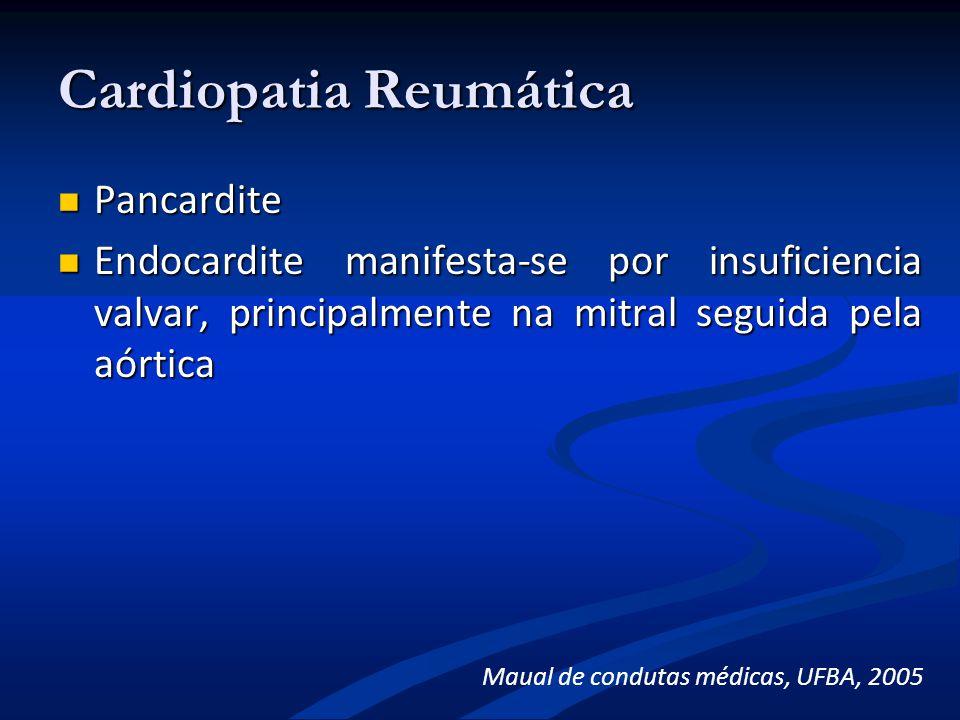 Cardiopatia Reumática Pancardite Pancardite Endocardite manifesta-se por insuficiencia valvar, principalmente na mitral seguida pela aórtica Endocardi
