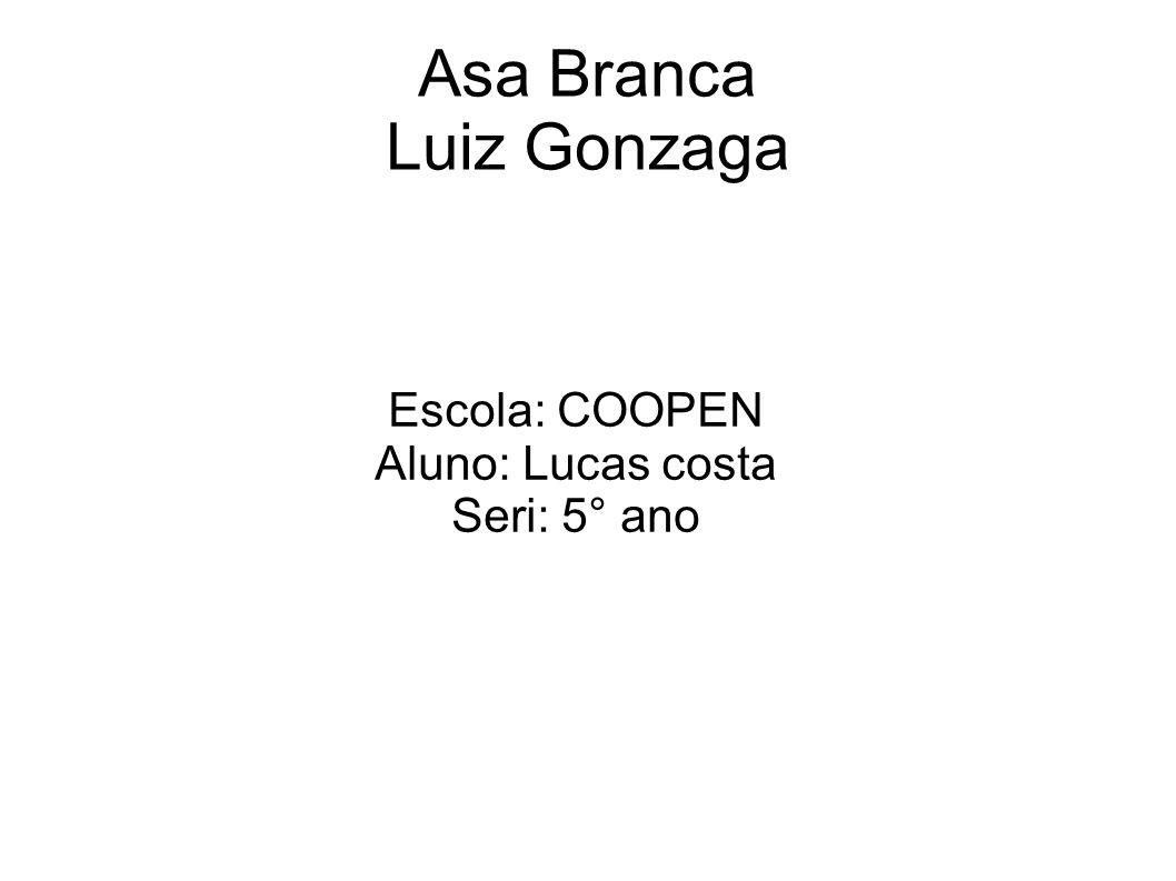 Asa Branca Luiz Gonzaga Escola: COOPEN Aluno: Lucas costa Seri: 5° ano