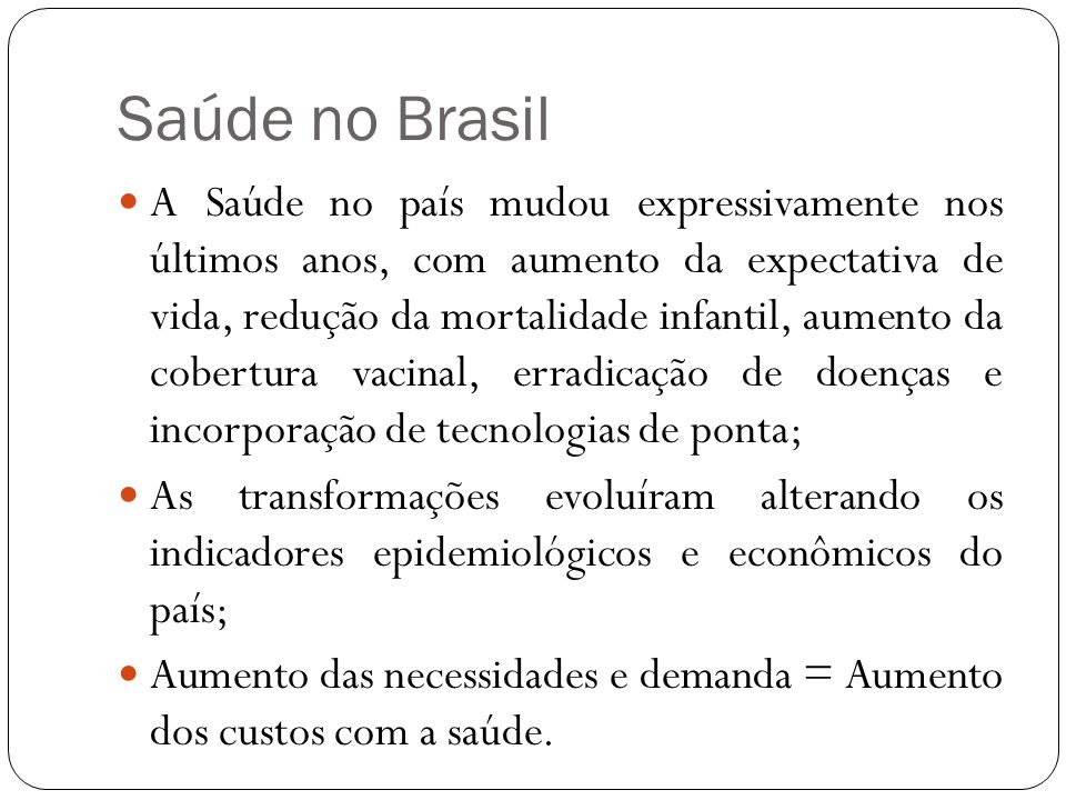 Saúde no Brasil A Saúde no país mudou expressivamente nos últimos anos, com aumento da expectativa de vida, redução da mortalidade infantil, aumento d
