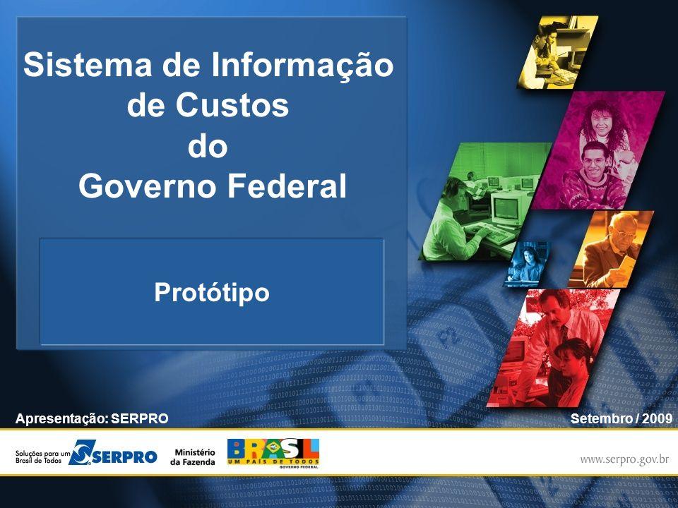 Sistema de Informação de Custos do Governo Federal Apresentação: SERPROSetembro / 2009 Protótipo