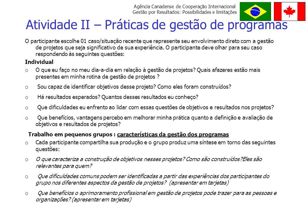 Agência Canadense de Cooperação Internacional Gestão por Resultados: Possibilidades e limitações O RDE M E P R O G R E S S O declaração de intenção de longo prazo declaração de intenção de longo prazo foco na sociedade foco na sociedade o projeto contribui para o objetivo superior o projeto contribui para o objetivo superior deve estar ligado ao objetivo superior global do programa da CIDA que é contribuir para o alcance de uma maior eqüidade no Brasil (ao...) deve estar ligado ao objetivo superior global do programa da CIDA que é contribuir para o alcance de uma maior eqüidade no Brasil (ao...) O que é um objetivo superior?