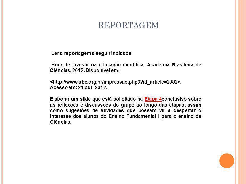 Ler a reportagem a seguir indicada: Hora de investir na educação científica. Academia Brasileira de Ciências. 2012. Disponível em:. Acesso em: 21 out.