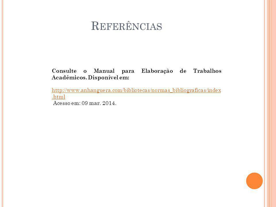 R EFERÊNCIAS Consulte o Manual para Elaboração de Trabalhos Acadêmicos. Disponível em: http://www.anhanguera.com/bibliotecas/normas_bibliograficas/ind