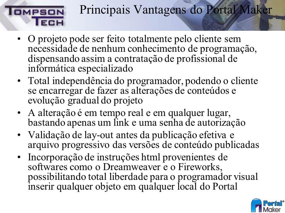 Principais Vantagens do Portal Maker O projeto pode ser feito totalmente pelo cliente sem necessidade de nenhum conhecimento de programação, dispensan