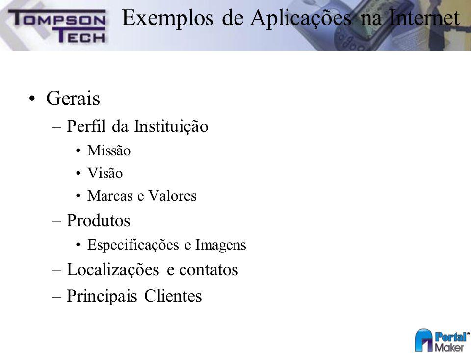 Exemplos de Aplicações na Internet Gerais –Perfil da Instituição Missão Visão Marcas e Valores –Produtos Especificações e Imagens –Localizações e cont