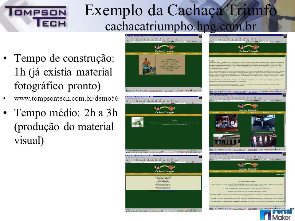 Exemplo da Cachaça Triunfo cachacatriumpho.hpg.com.br Tempo de construção: 1h (já existia material fotográfico pronto) www.tompsontech.com.br/demo56 T
