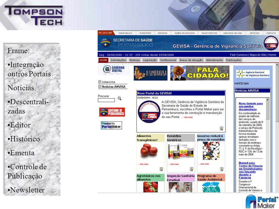 Frame: Integração outros Portais Notícias Descentrali- zadas Editor Histórico Ementa Controle de Publicação Newsletter