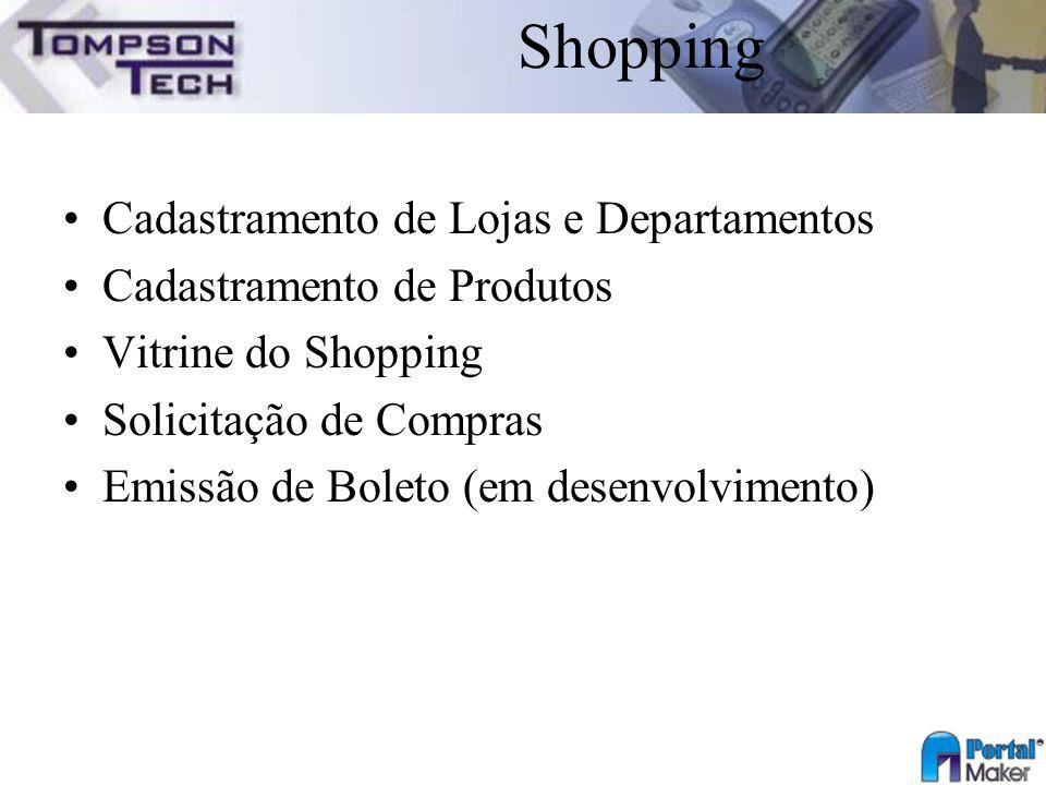 Shopping Cadastramento de Lojas e Departamentos Cadastramento de Produtos Vitrine do Shopping Solicitação de Compras Emissão de Boleto (em desenvolvim