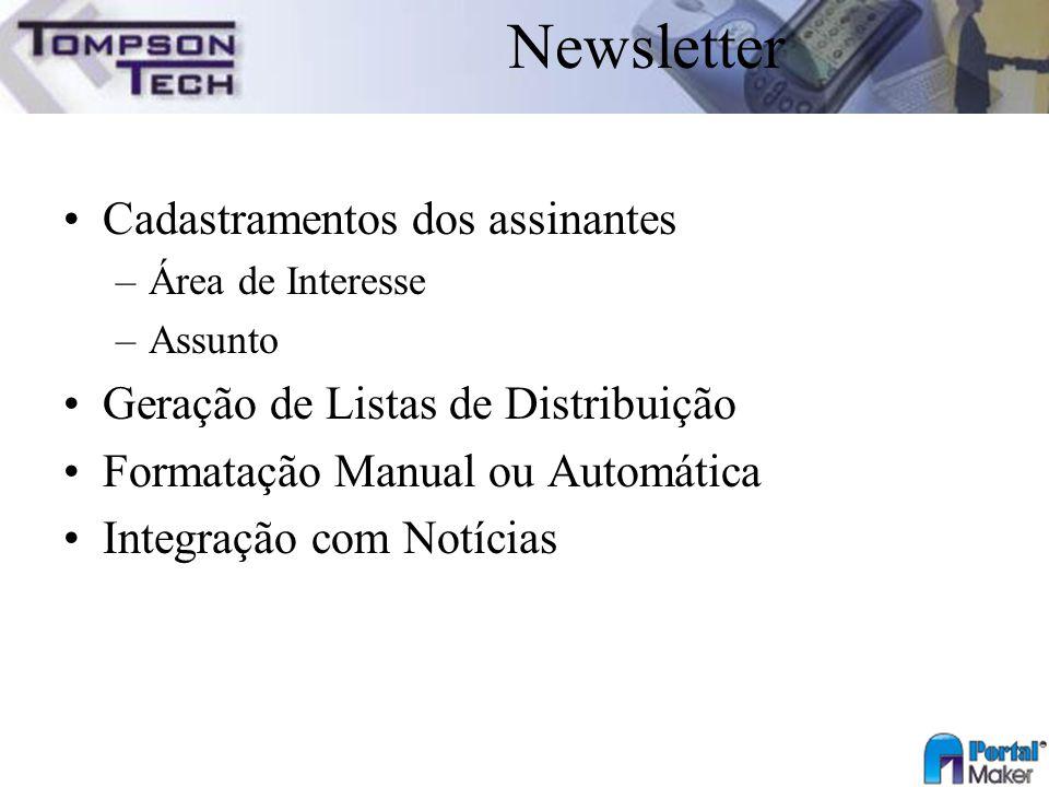 Newsletter Cadastramentos dos assinantes –Área de Interesse –Assunto Geração de Listas de Distribuição Formatação Manual ou Automática Integração com