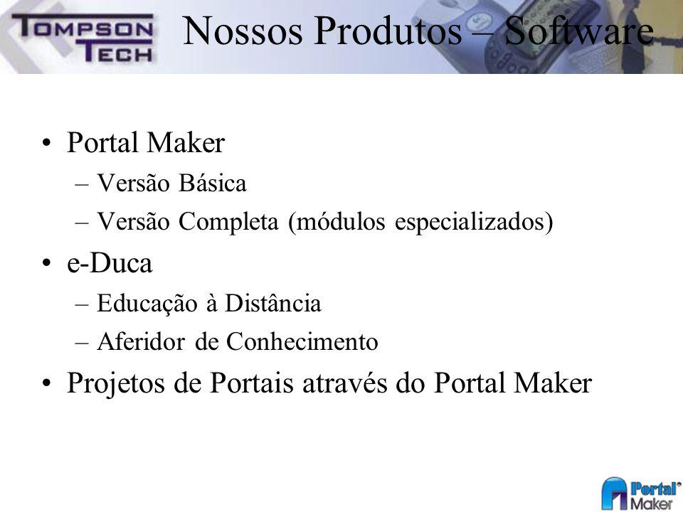 Nossos Produtos – Software Portal Maker –Versão Básica –Versão Completa (módulos especializados) e-Duca –Educação à Distância –Aferidor de Conheciment