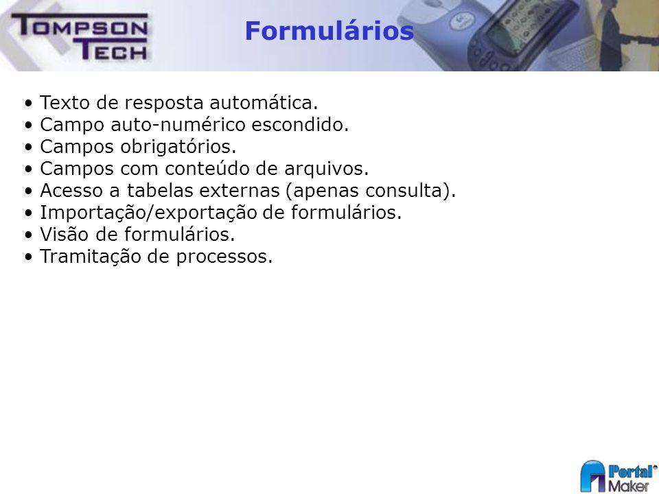 Formulários Texto de resposta automática. Campo auto-numérico escondido. Campos obrigatórios. Campos com conteúdo de arquivos. Acesso a tabelas extern