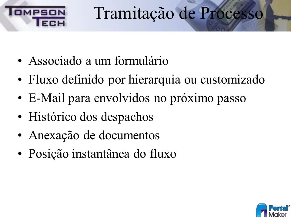 Tramitação de Processo Associado a um formulário Fluxo definido por hierarquia ou customizado E-Mail para envolvidos no próximo passo Histórico dos de