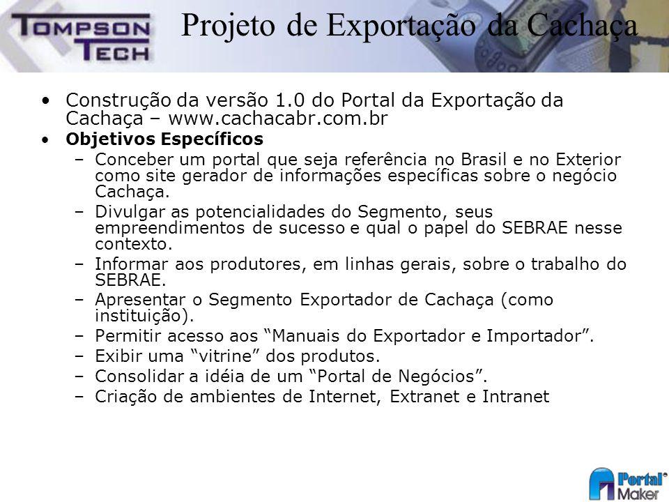 Projeto de Exportação da Cachaça Construção da versão 1.0 do Portal da Exportação da Cachaça – www.cachacabr.com.br Objetivos Específicos –Conceber um